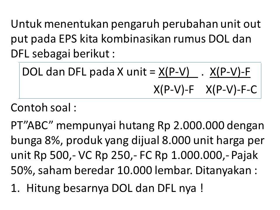 Untuk menentukan pengaruh perubahan unit out put pada EPS kita kombinasikan rumus DOL dan DFL sebagai berikut :