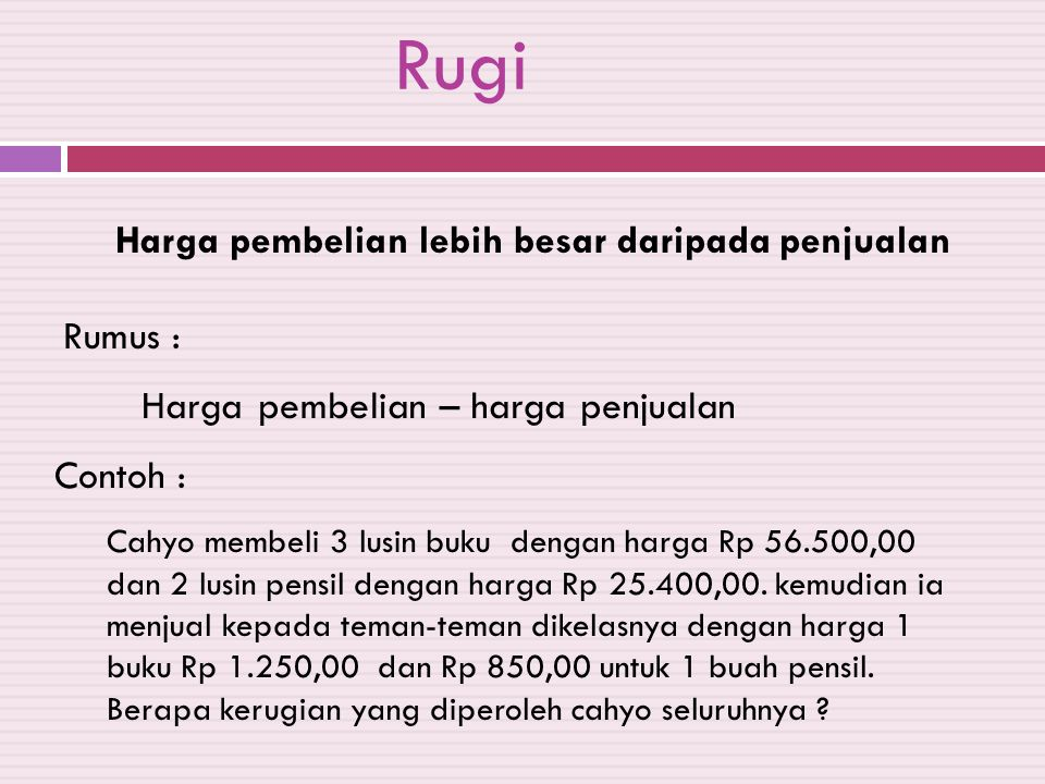Rugi Harga pembelian lebih besar daripada penjualan Rumus :