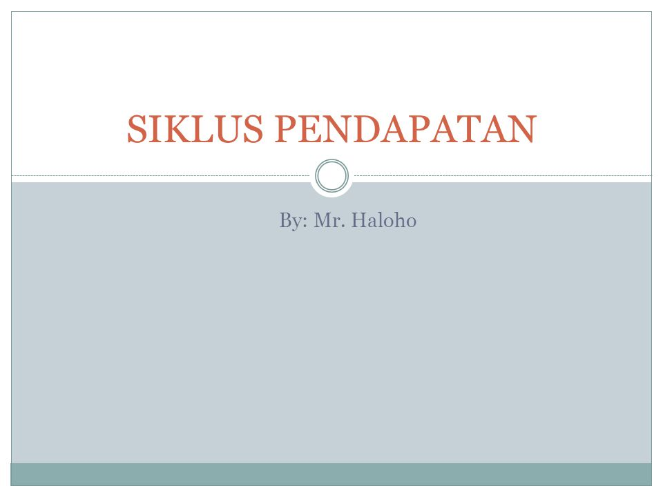 SIKLUS PENDAPATAN By: Mr. Haloho
