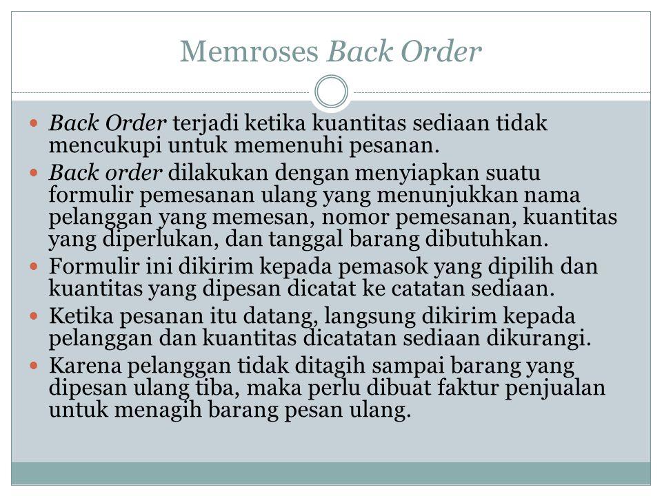 Memroses Back Order Back Order terjadi ketika kuantitas sediaan tidak mencukupi untuk memenuhi pesanan.