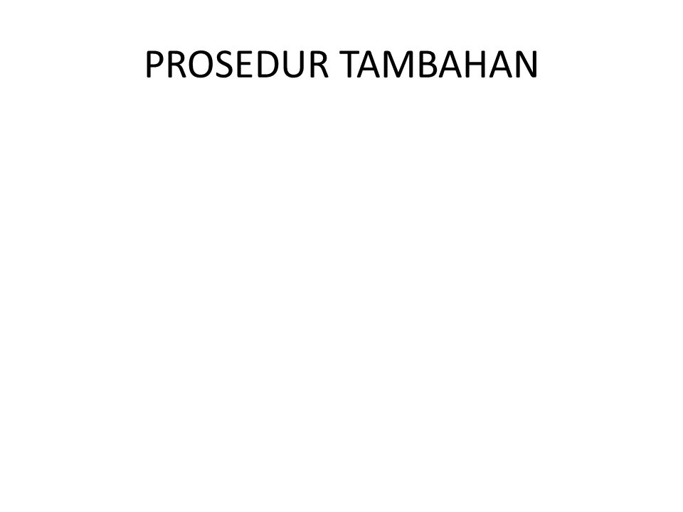 PROSEDUR TAMBAHAN