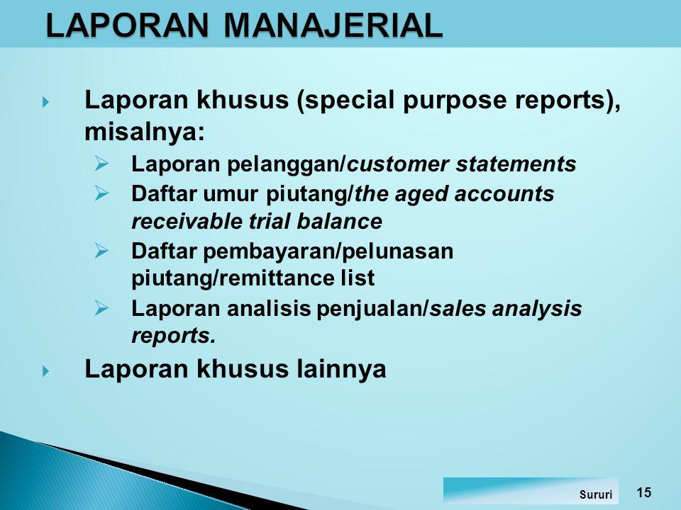 LAPORAN MANAJERIAL Laporan khusus (special purpose reports), misalnya: