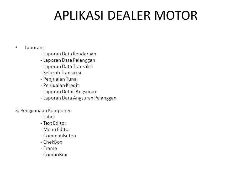 APLIKASI DEALER MOTOR Laporan : - Laporan Data Kendaraan