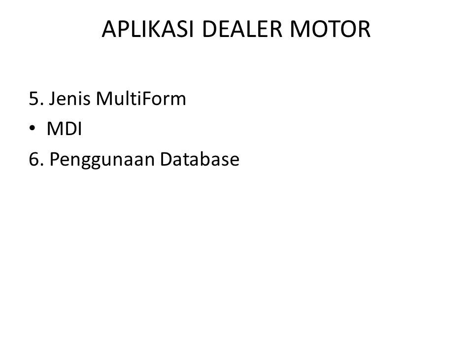 APLIKASI DEALER MOTOR 5. Jenis MultiForm MDI 6. Penggunaan Database