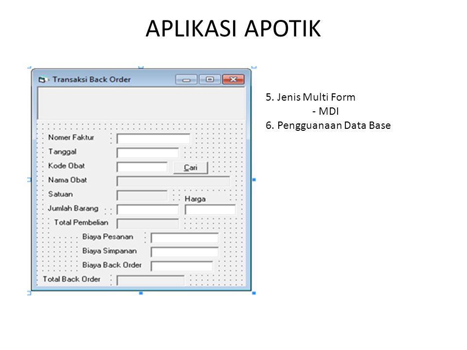 APLIKASI APOTIK 5. Jenis Multi Form - MDI 6. Pengguanaan Data Base