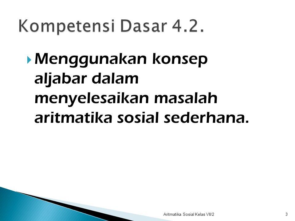 Kompetensi Dasar 4.2. Menggunakan konsep aljabar dalam menyelesaikan masalah aritmatika sosial sederhana.