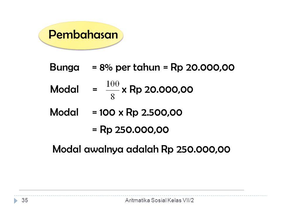 Pembahasan Bunga = 8% per tahun = Rp 20.000,00 Modal = x Rp 20.000,00