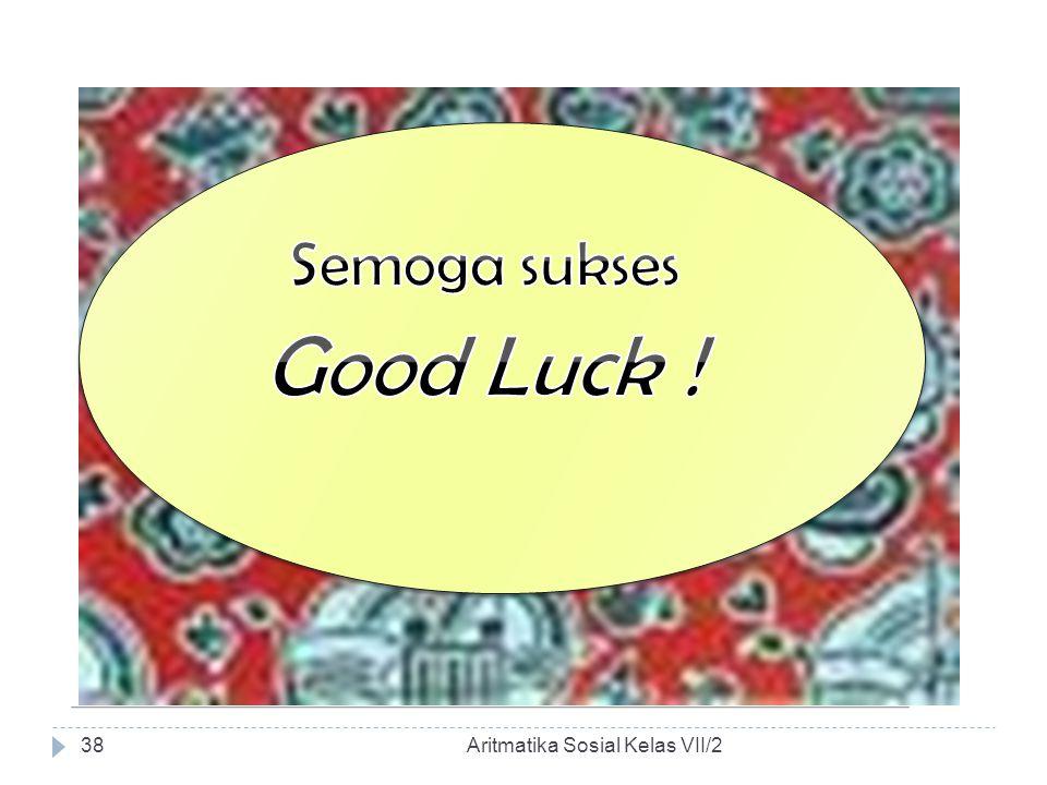 03/04/2017 Semoga sukses Good Luck ! Aritmatika Sosial Kelas VII/2