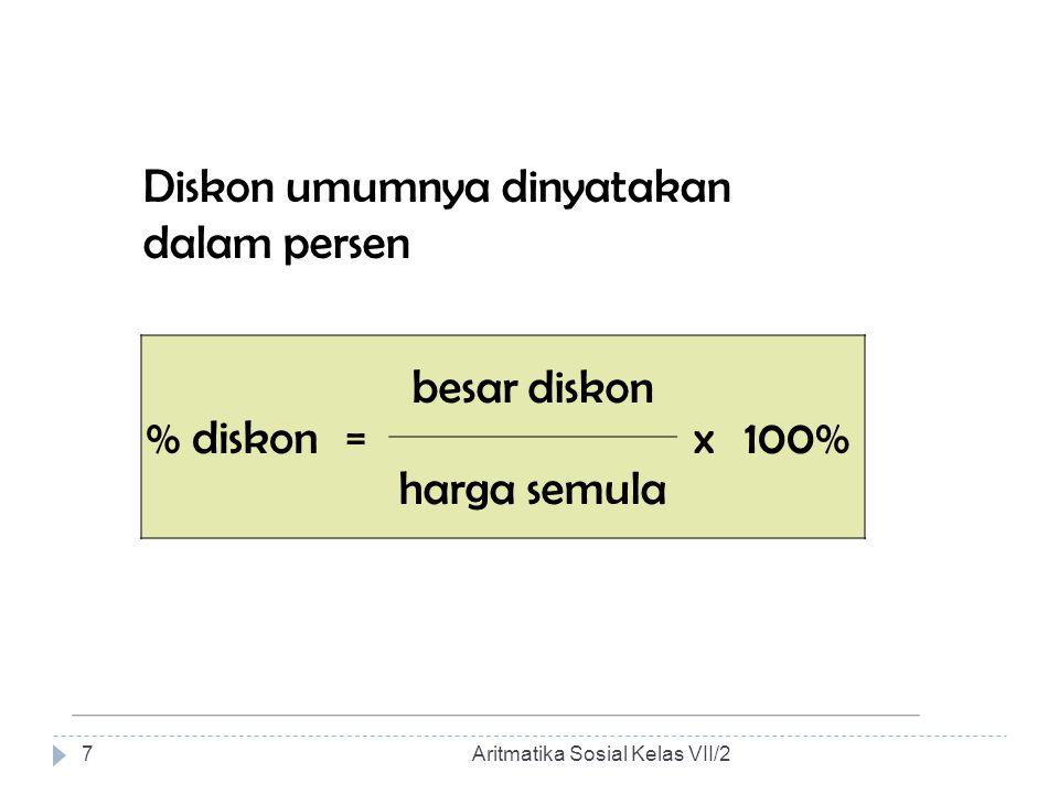 Diskon umumnya dinyatakan dalam persen % diskon = besar diskon x 100%