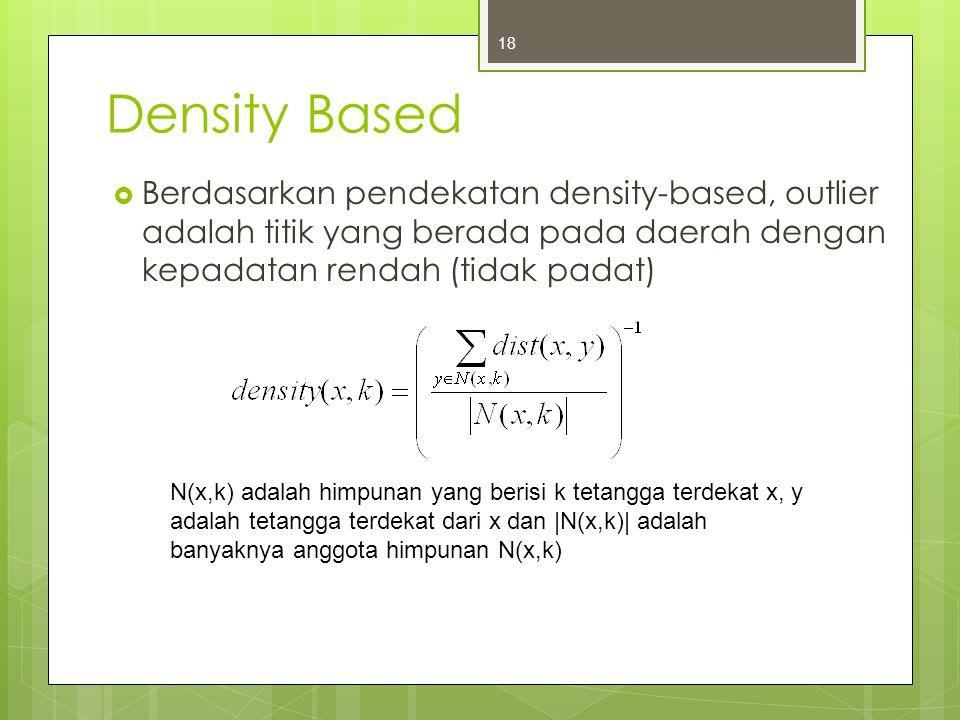 Density Based Berdasarkan pendekatan density-based, outlier adalah titik yang berada pada daerah dengan kepadatan rendah (tidak padat)