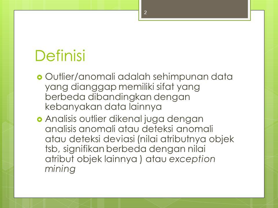 Definisi Outlier/anomali adalah sehimpunan data yang dianggap memiliki sifat yang berbeda dibandingkan dengan kebanyakan data lainnya.