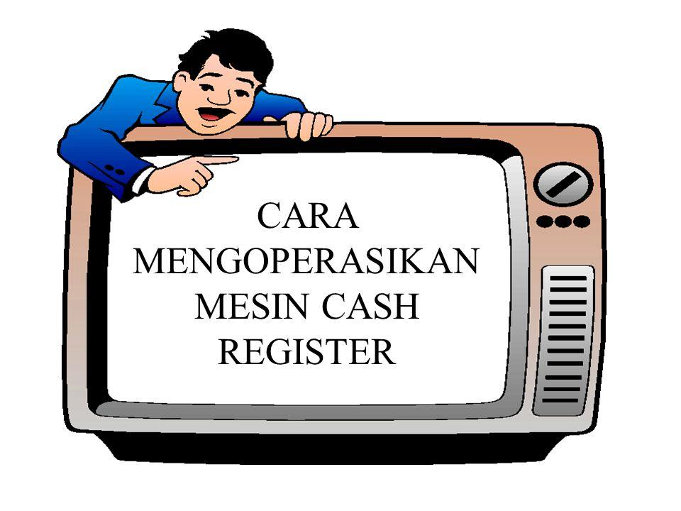 CARA MENGOPERASIKAN MESIN CASH REGISTER