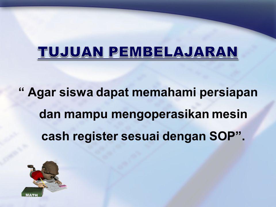 TUJUAN PEMBELAJARAN Agar siswa dapat memahami persiapan dan mampu mengoperasikan mesin cash register sesuai dengan SOP .