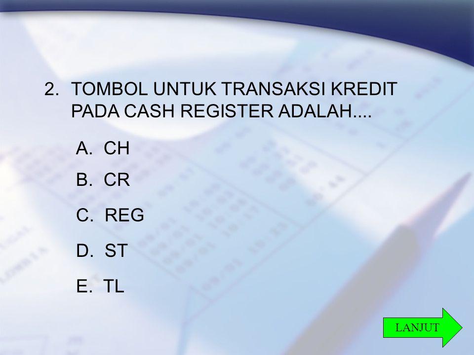 TOMBOL UNTUK TRANSAKSI KREDIT PADA CASH REGISTER ADALAH....