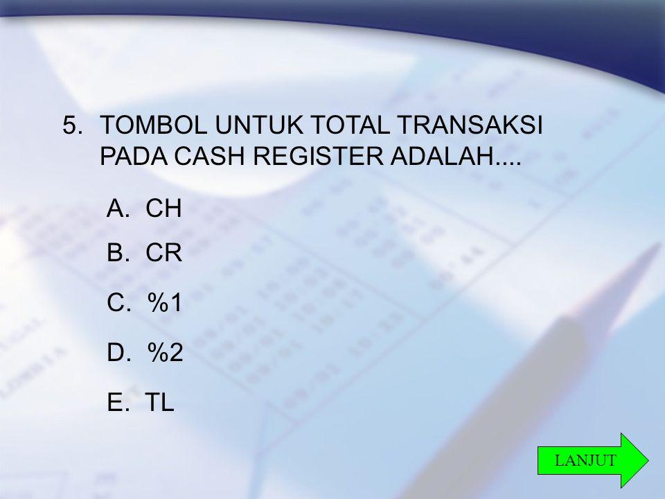 TOMBOL UNTUK TOTAL TRANSAKSI PADA CASH REGISTER ADALAH....