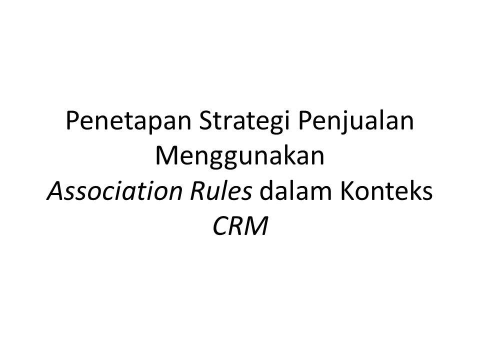 Penetapan Strategi Penjualan Menggunakan Association Rules dalam Konteks CRM
