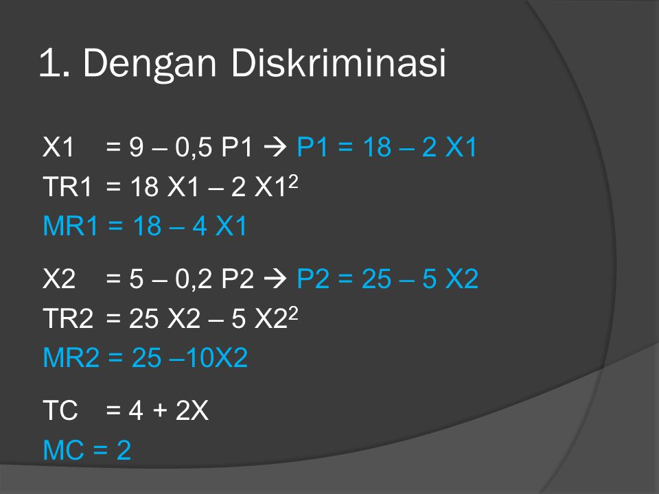 1. Dengan Diskriminasi X1 = 9 – 0,5 P1  P1 = 18 – 2 X1