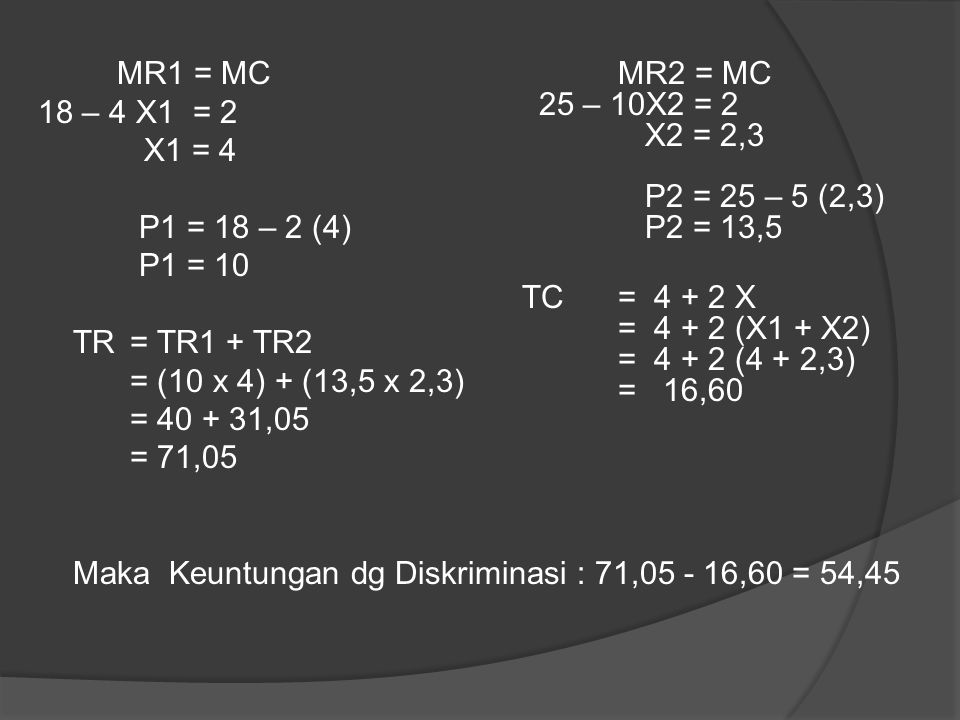 MR1 = MC 18 – 4 X1 = 2. X1 = 4. P1 = 18 – 2 (4) P1 = 10. TR = TR1 + TR2. = (10 x 4) + (13,5 x 2,3)