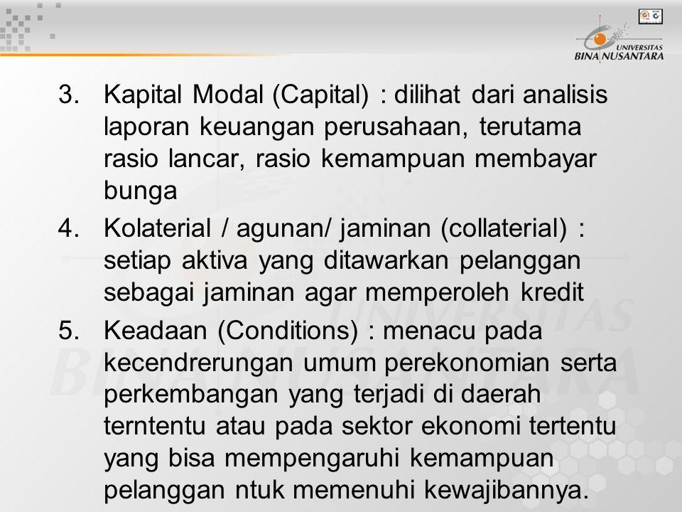 3. Kapital Modal (Capital) : dilihat dari analisis laporan keuangan perusahaan, terutama rasio lancar, rasio kemampuan membayar bunga