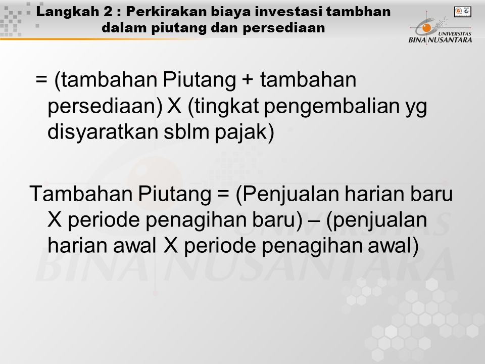 Langkah 2 : Perkirakan biaya investasi tambhan dalam piutang dan persediaan