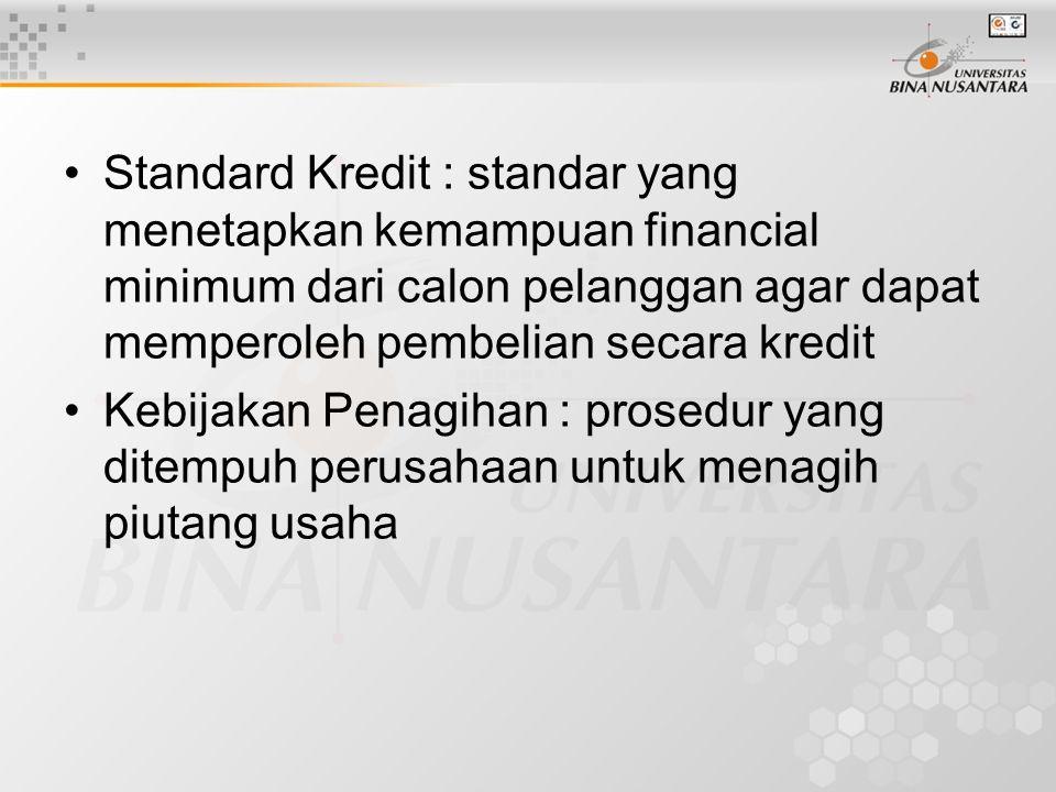 Standard Kredit : standar yang menetapkan kemampuan financial minimum dari calon pelanggan agar dapat memperoleh pembelian secara kredit