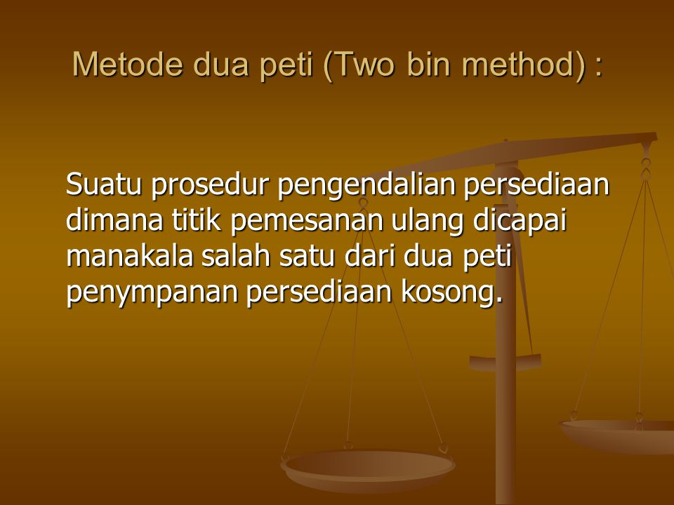 Metode dua peti (Two bin method) :