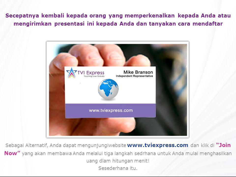 Secepatnya kembali kepada orang yang memperkenalkan kepada Anda atau mengirimkan presentasi ini kepada Anda dan tanyakan cara mendaftar