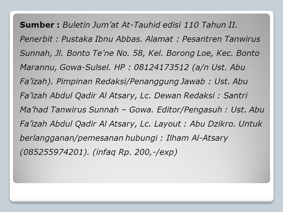 Sumber : Buletin Jum'at At-Tauhid edisi 110 Tahun II