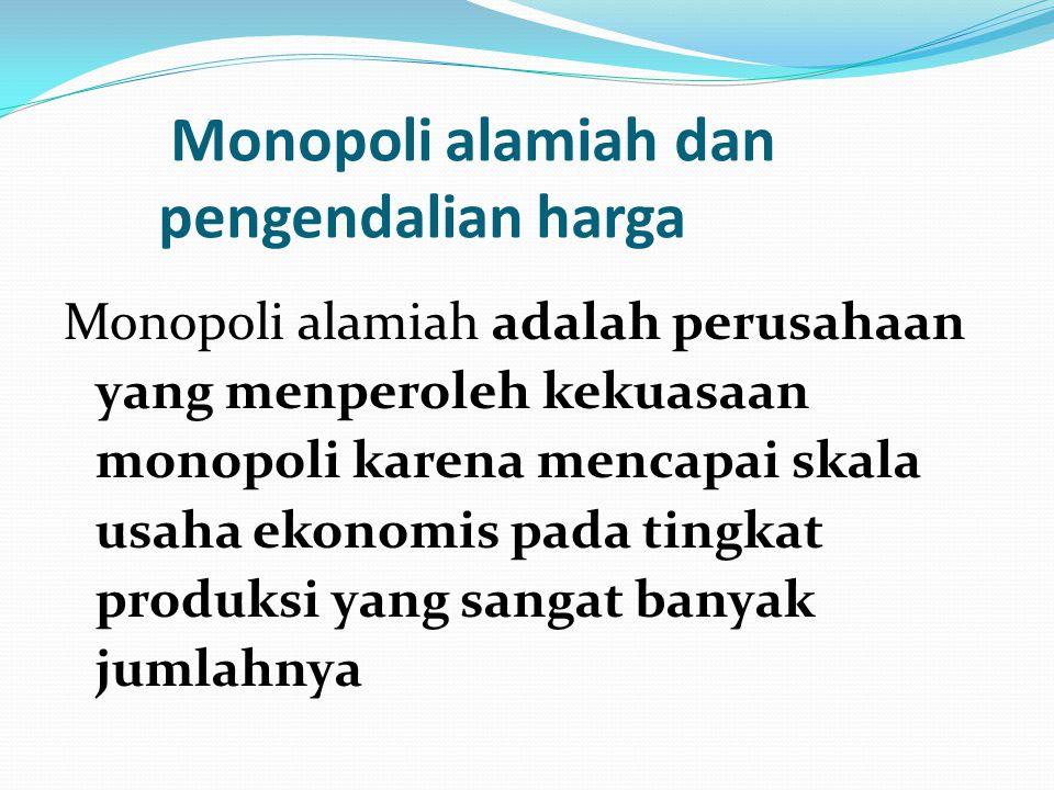 Monopoli alamiah dan pengendalian harga