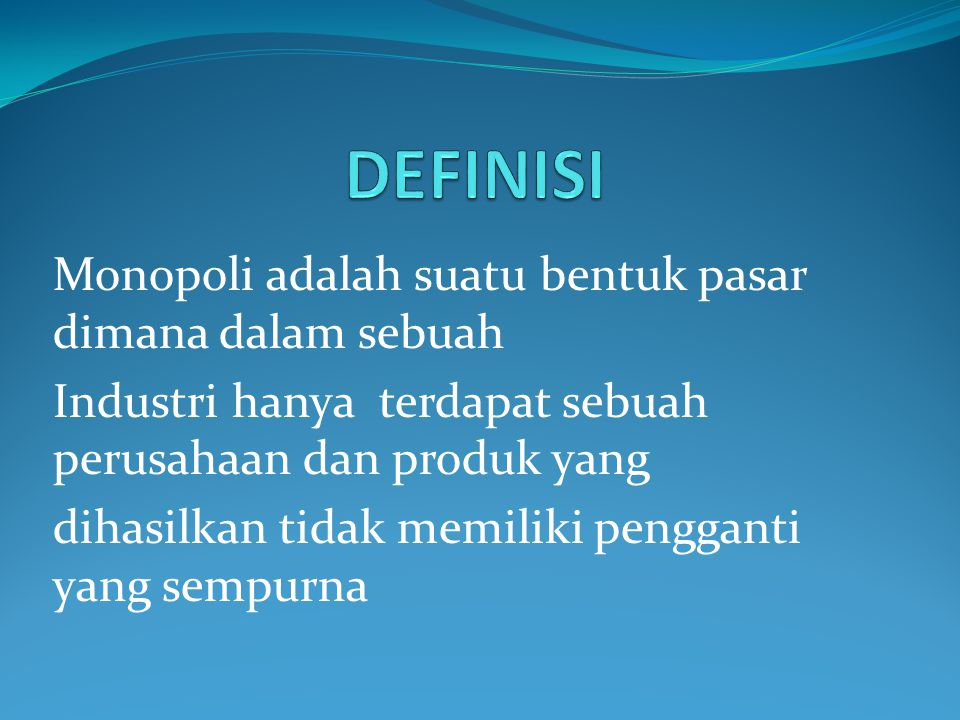 DEFINISI Monopoli adalah suatu bentuk pasar dimana dalam sebuah