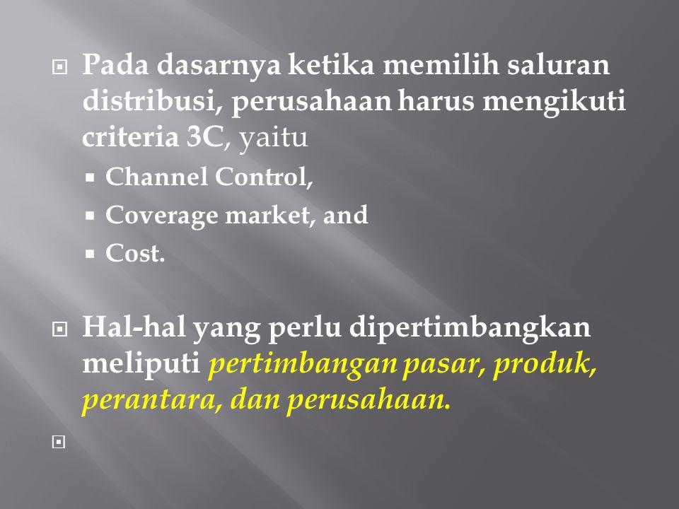 Pada dasarnya ketika memilih saluran distribusi, perusahaan harus mengikuti criteria 3C, yaitu