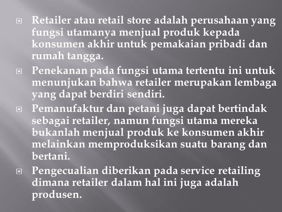 Retailer atau retail store adalah perusahaan yang fungsi utamanya menjual produk kepada konsumen akhir untuk pemakaian pribadi dan rumah tangga.