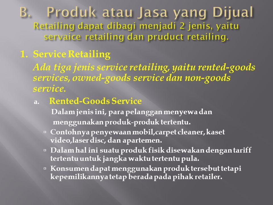 B. Produk atau Jasa yang Dijual Retailing dapat dibagi menjadi 2 jenis, yaitu servaice retailing dan pruduct retailing.