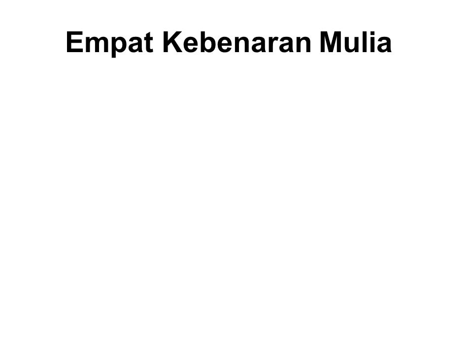 Empat Kebenaran Mulia All beings are subject to Dukkha.