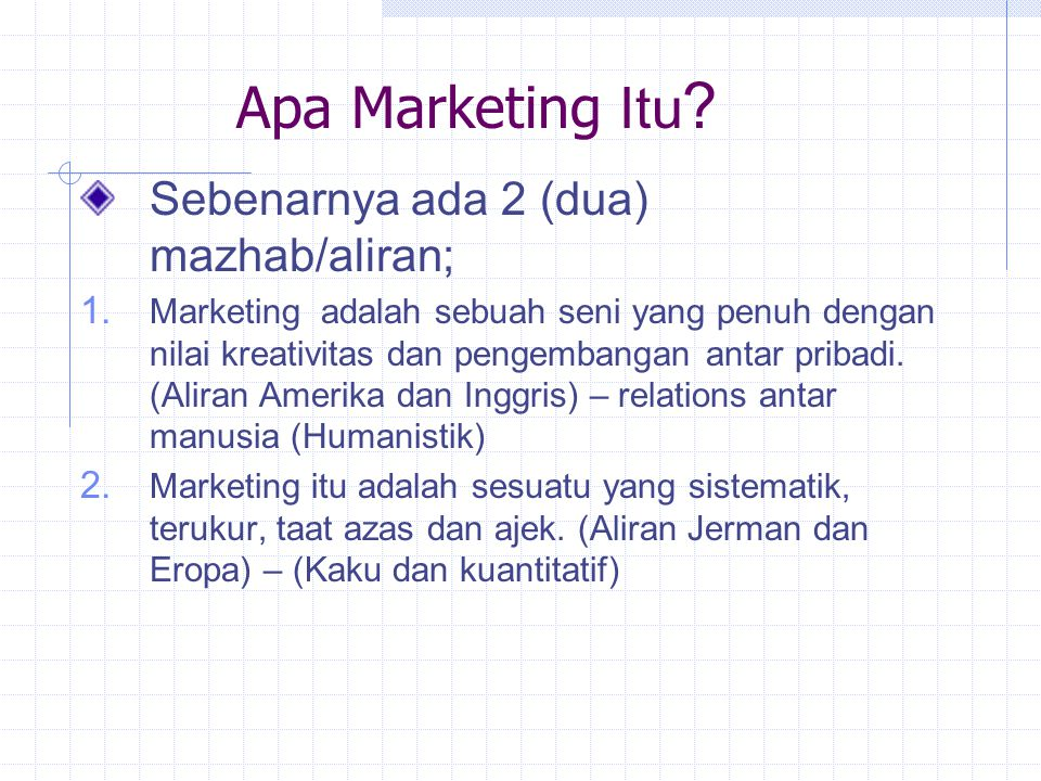 Apa Marketing Itu Sebenarnya ada 2 (dua) mazhab/aliran;
