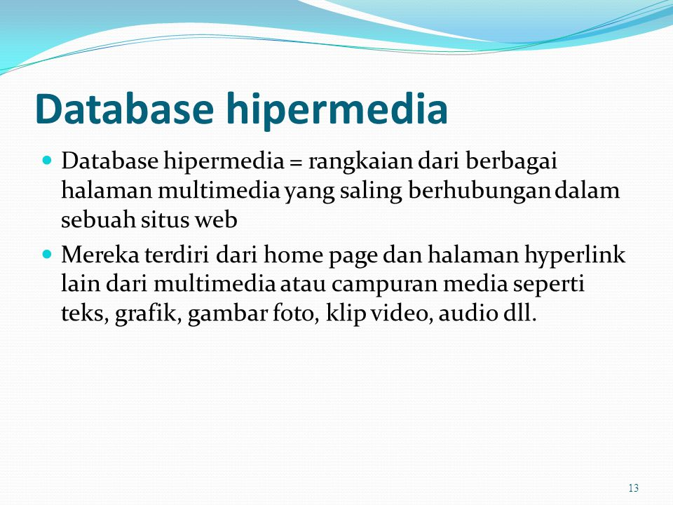 Database hipermedia Database hipermedia = rangkaian dari berbagai halaman multimedia yang saling berhubungan dalam sebuah situs web.