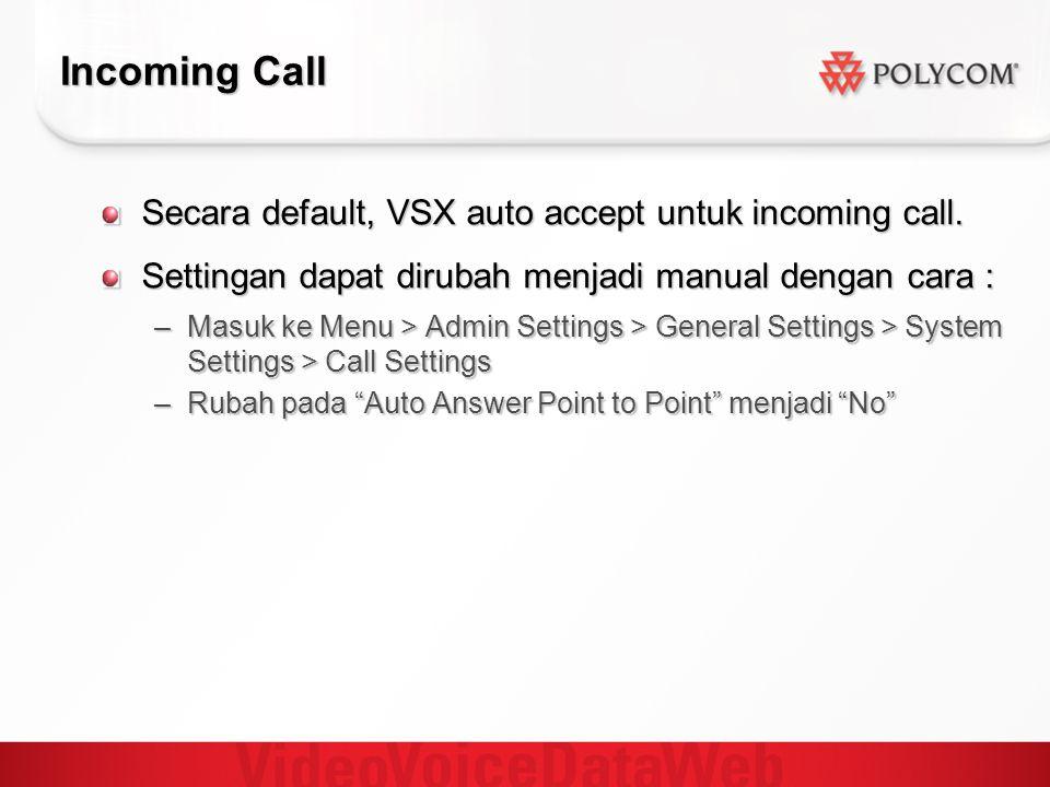 Incoming Call Secara default, VSX auto accept untuk incoming call.