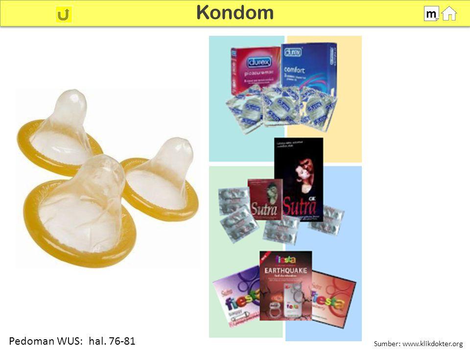 Kondom 100% m Pedoman WUS: hal. 76-81 Sumber: www.klikdokter.org