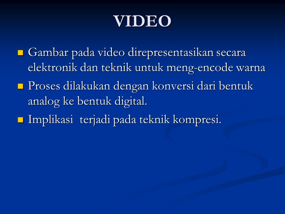 VIDEO Gambar pada video direpresentasikan secara elektronik dan teknik untuk meng-encode warna.