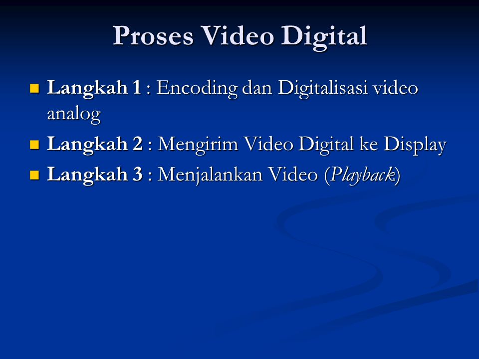 Proses Video Digital Langkah 1 : Encoding dan Digitalisasi video analog. Langkah 2 : Mengirim Video Digital ke Display.