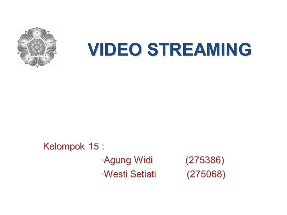 VIDEO STREAMING Kelompok 15 : Agung Widi (275386)