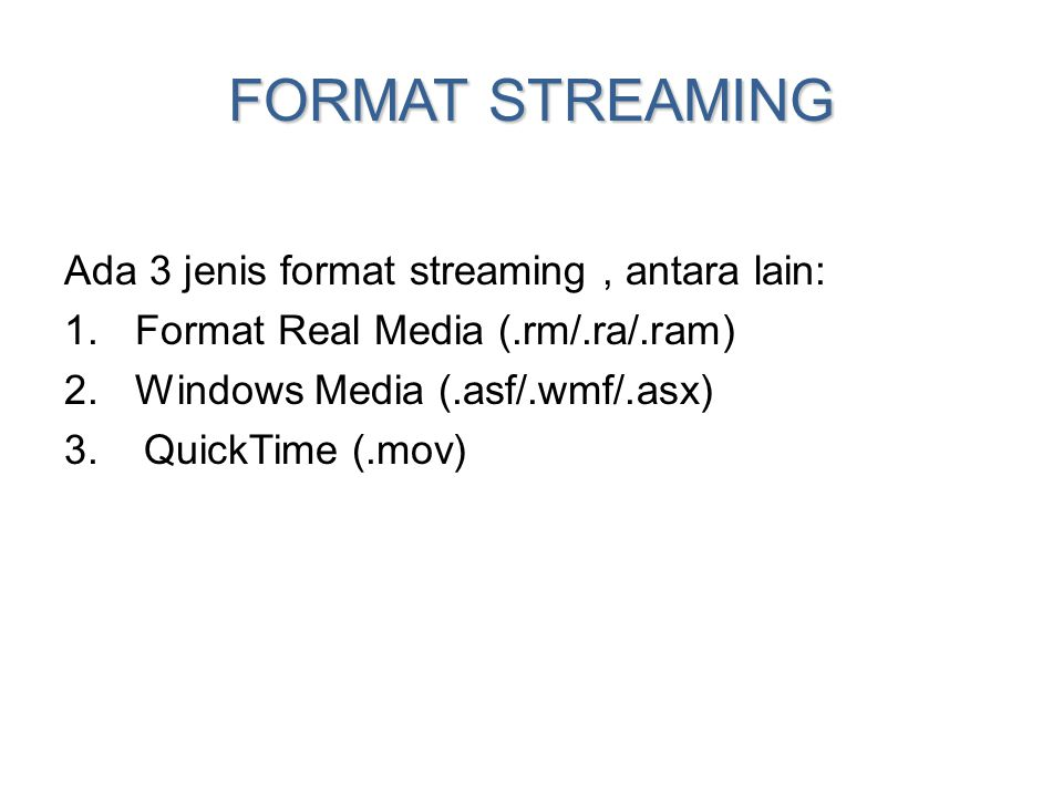 FORMAT STREAMING Ada 3 jenis format streaming , antara lain: