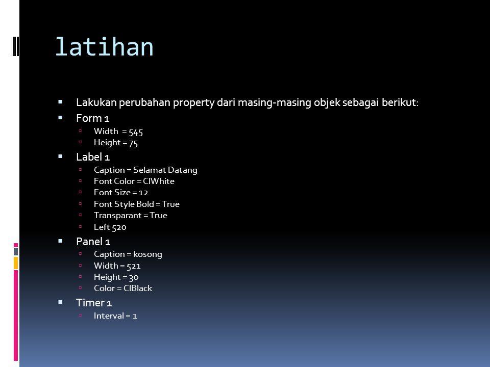 latihan Lakukan perubahan property dari masing-masing objek sebagai berikut: Form 1. Width = 545.