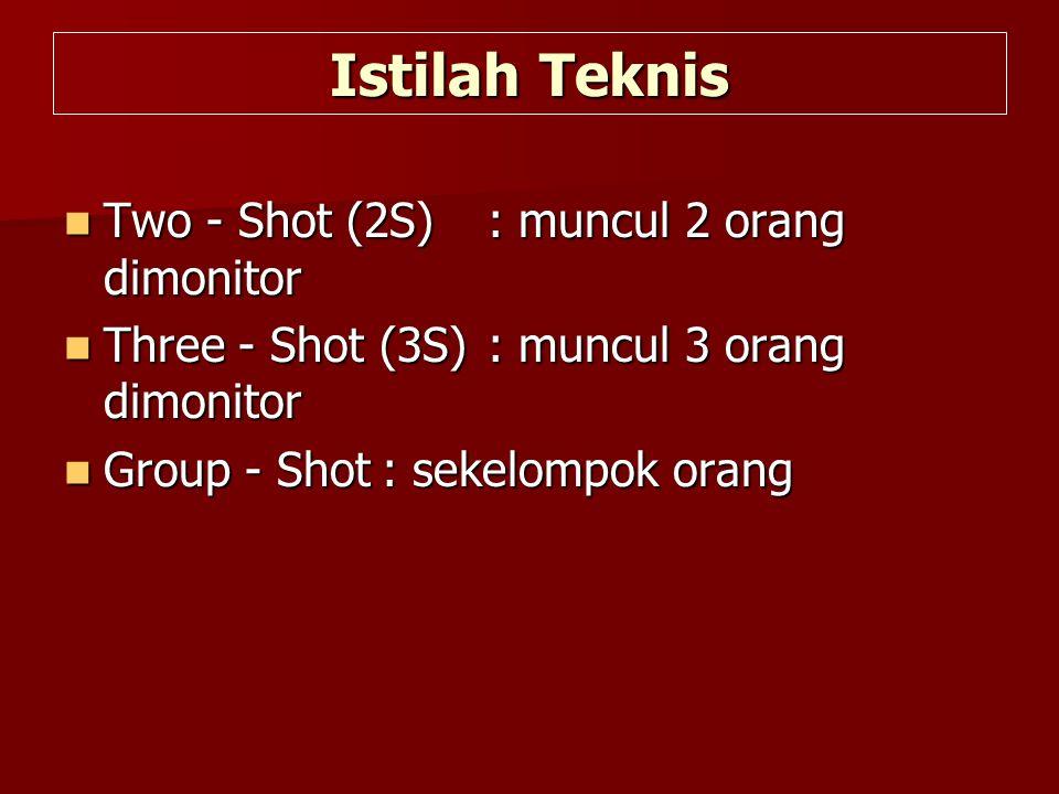 Istilah Teknis Two - Shot (2S) : muncul 2 orang dimonitor