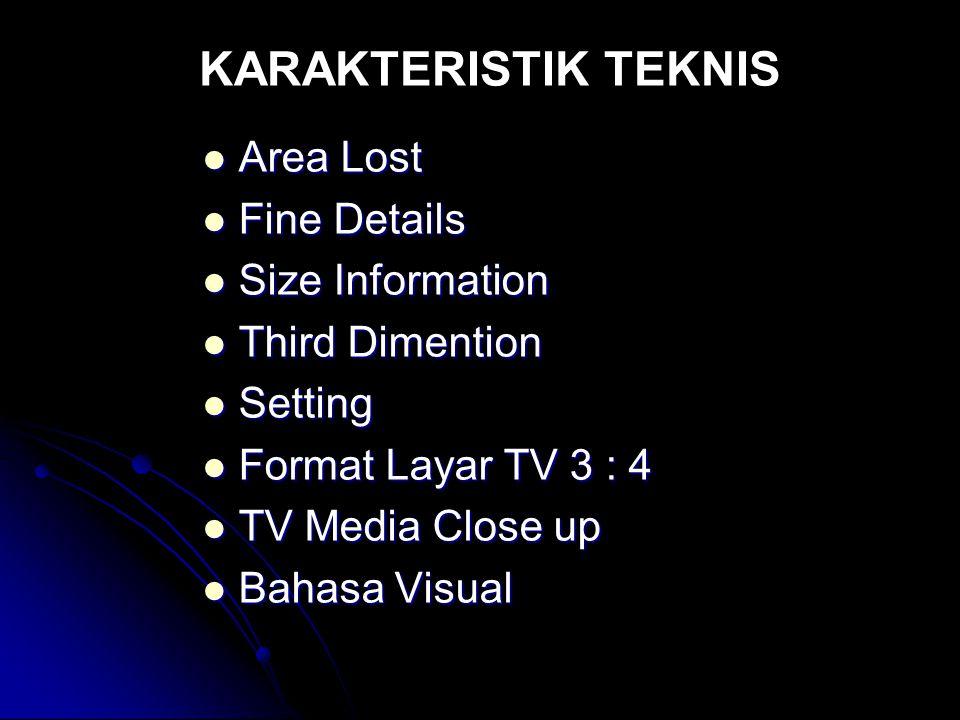 KARAKTERISTIK TEKNIS Area Lost Fine Details Size Information