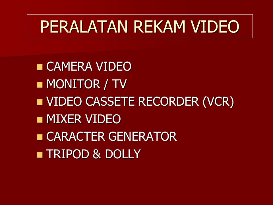 PERALATAN REKAM VIDEO CAMERA VIDEO MONITOR / TV