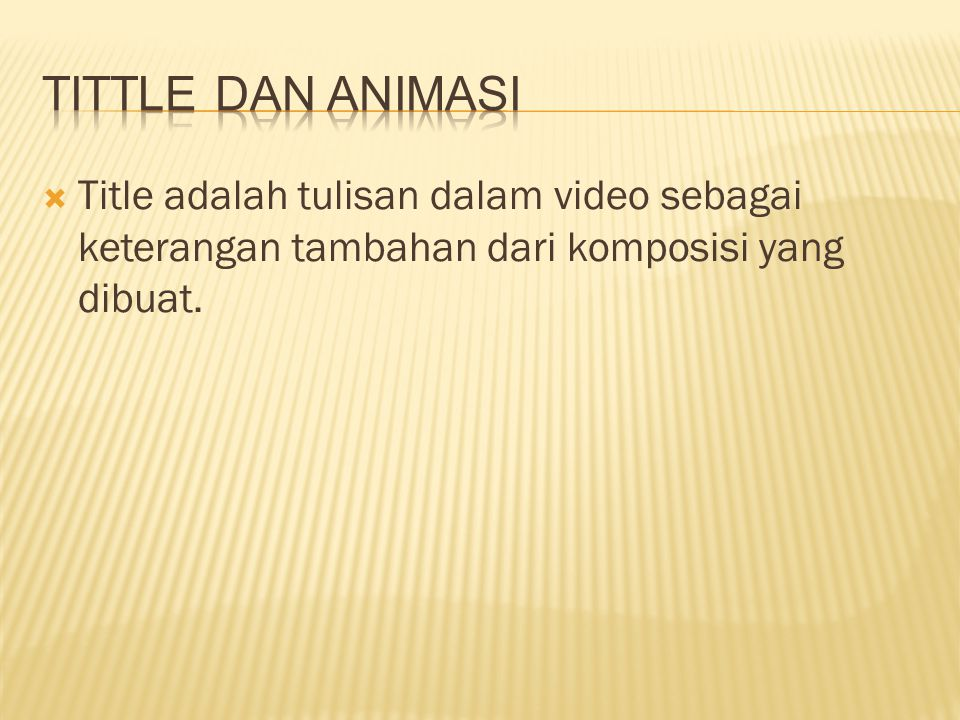 Tittle dan Animasi Title adalah tulisan dalam video sebagai keterangan tambahan dari komposisi yang dibuat.