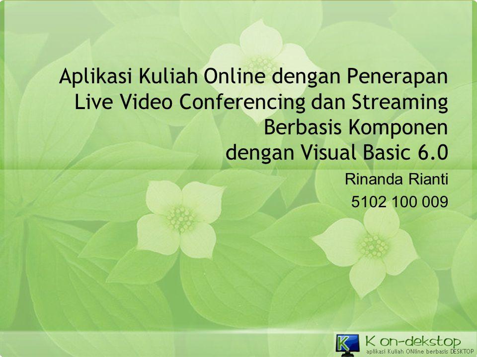 Aplikasi Kuliah Online dengan Penerapan Live Video Conferencing dan Streaming Berbasis Komponen dengan Visual Basic 6.0
