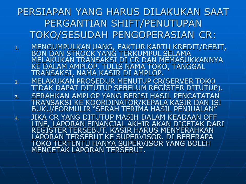 PERSIAPAN YANG HARUS DILAKUKAN SAAT PERGANTIAN SHIFT/PENUTUPAN TOKO/SESUDAH PENGOPERASIAN CR: