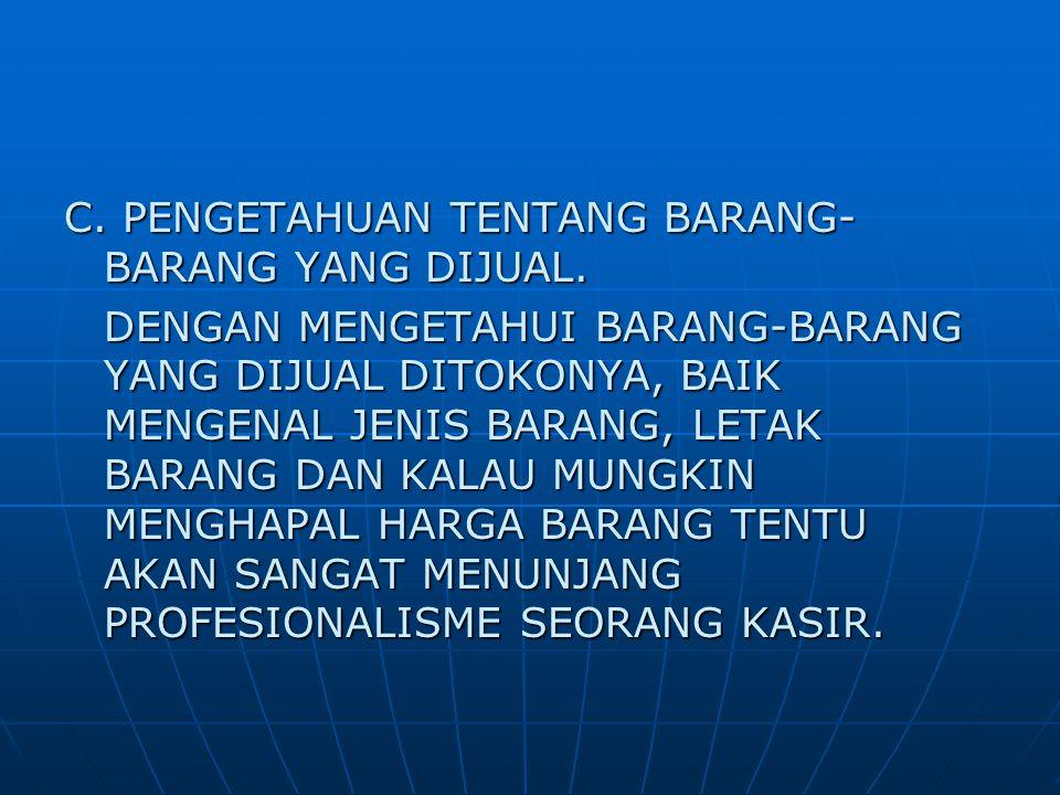 C. PENGETAHUAN TENTANG BARANG-BARANG YANG DIJUAL.